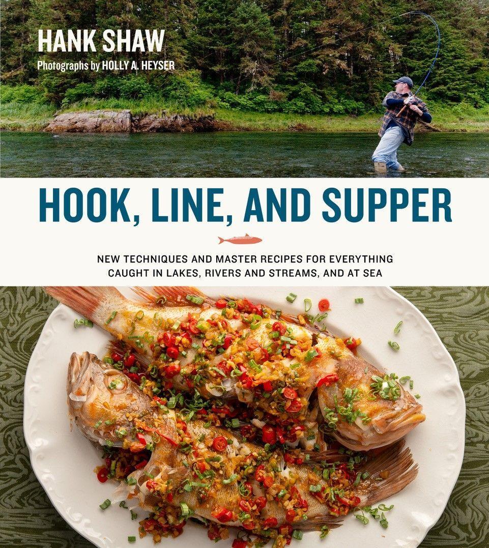 Hank Shaw, chef primé et expert en aliments sauvages, publie un nouveau livre de recettes de poisson et de fruits de mer, Hook, Line et Supper